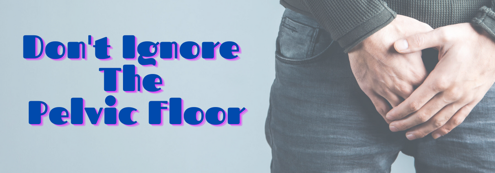 Don't Ignore The Pelvic FLoor.png